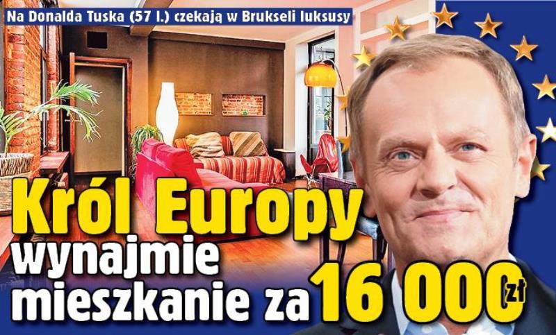Tusk-Jubel 2: Tusk erwartet in Brüsel Luxus. Der König Europas mietet eine Wohnung für (umgerechnet) viertausend Euro.